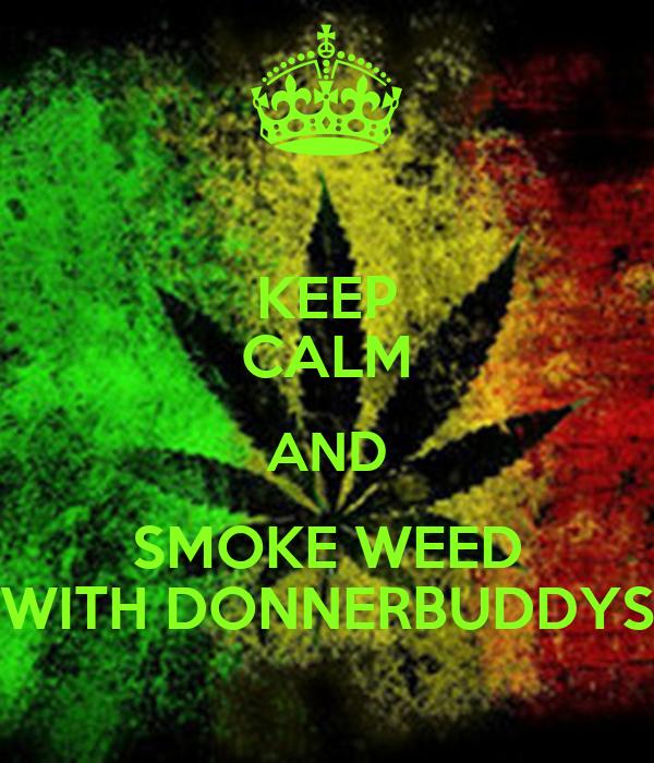 KEEP CALM AND SMOKE WEED WITH DONNERBUDDYS