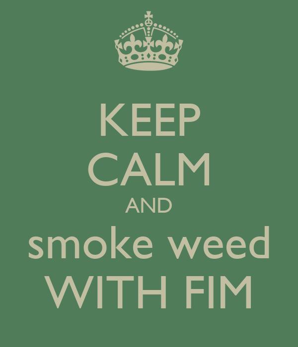 KEEP CALM AND smoke weed WITH FIM