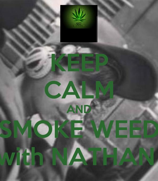 KEEP CALM AND SMOKE WEED with NATHAN