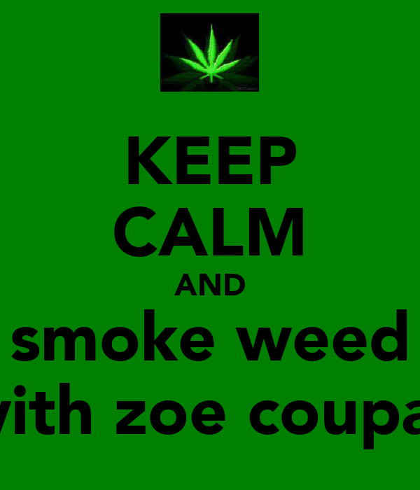 KEEP CALM AND smoke weed with zoe coupar