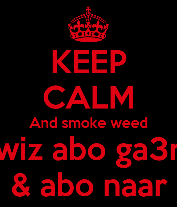 KEEP CALM And smoke weed wiz abo ga3r & abo naar