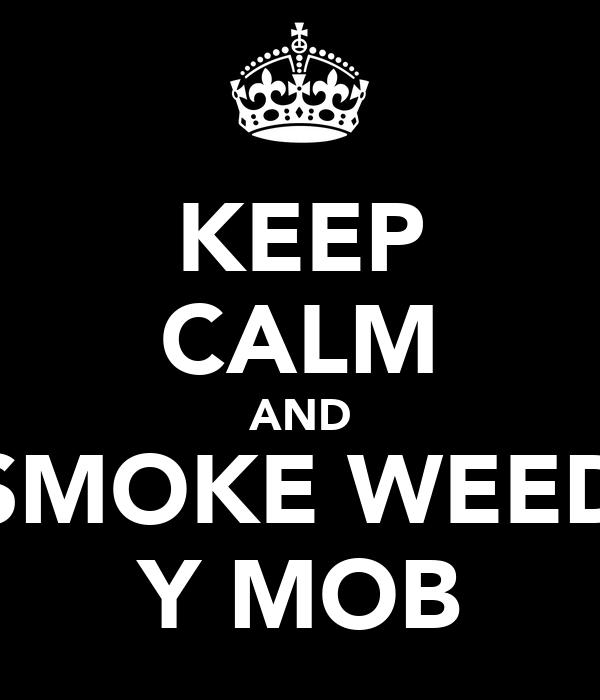 KEEP CALM AND SMOKE WEED Y MOB