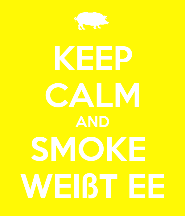 KEEP CALM AND SMOKE  WEIßT EE