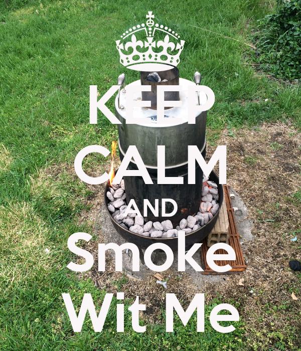 KEEP CALM AND Smoke Wit Me