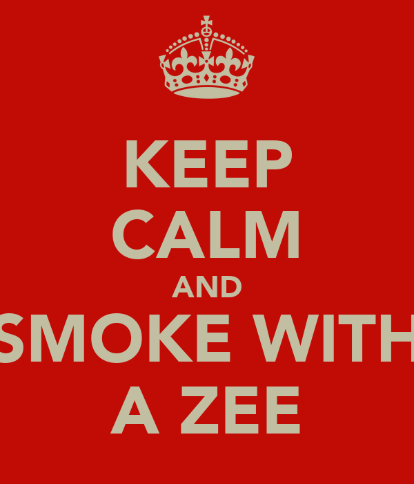 KEEP CALM AND SMOKE WITH A ZEE