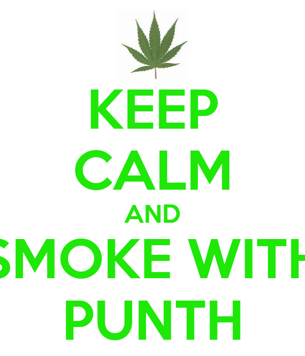 KEEP CALM AND SMOKE WITH PUNTH