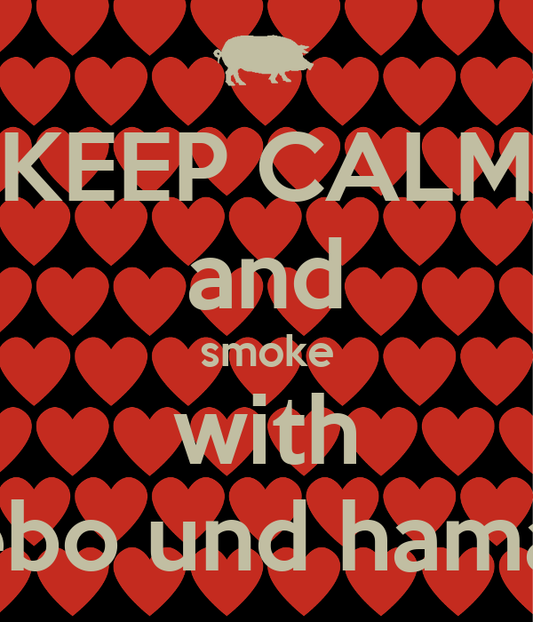 KEEP CALM and smoke with sebo und hamad