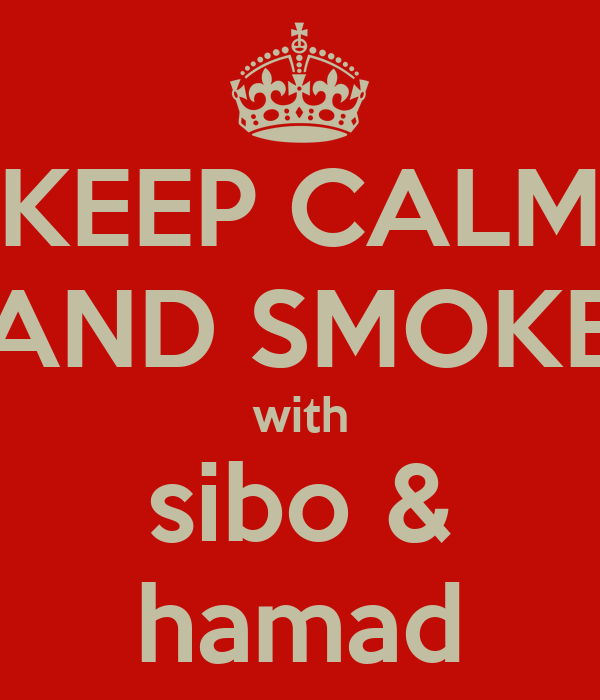 KEEP CALM AND SMOKE with sibo & hamad