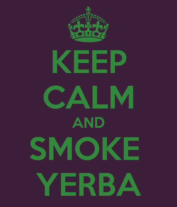 KEEP CALM AND SMOKE  YERBA