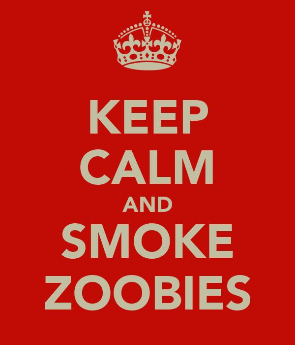 KEEP CALM AND SMOKE ZOOBIES