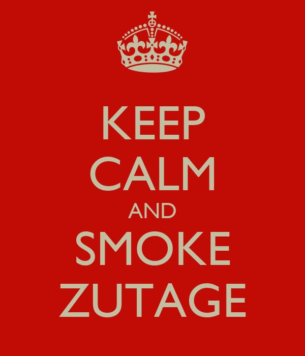KEEP CALM AND SMOKE ZUTAGE