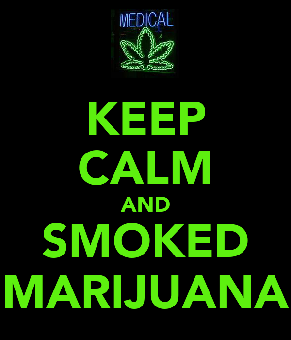 KEEP CALM AND SMOKED MARIJUANA