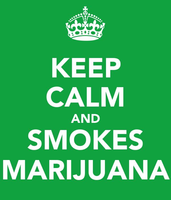KEEP CALM AND SMOKES MARIJUANA