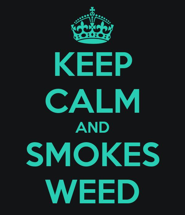 KEEP CALM AND SMOKES WEED