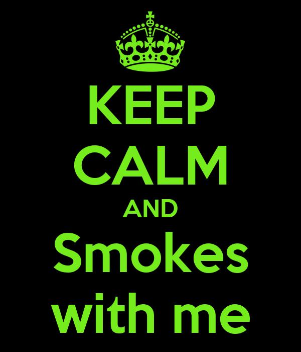 KEEP CALM AND Smokes with me