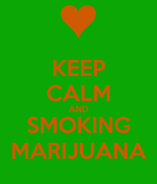 KEEP CALM AND SMOKING MARIJUANA