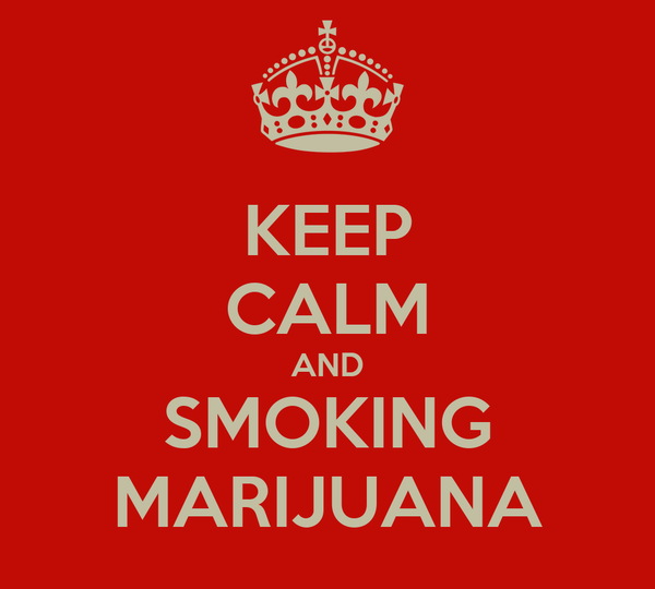 KEEP CALM AND SMOKING MARIJUANA