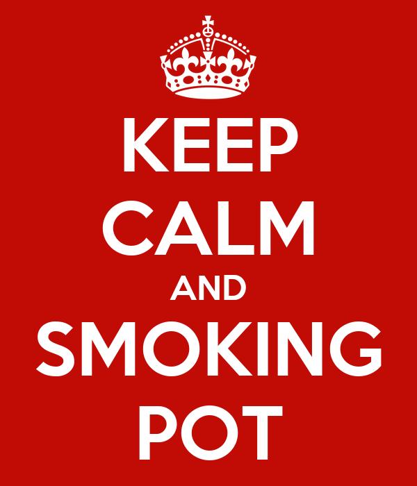KEEP CALM AND SMOKING POT