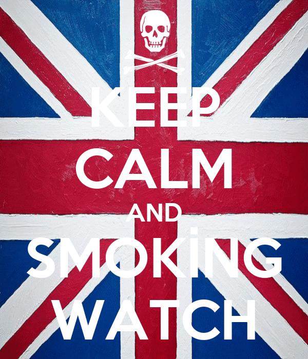 KEEP CALM AND SMOKİNG WATCH