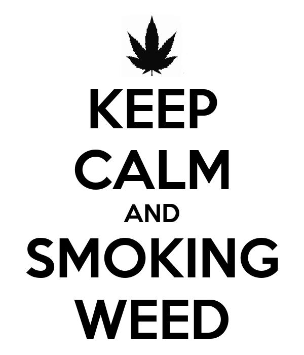 KEEP CALM AND SMOKING WEED