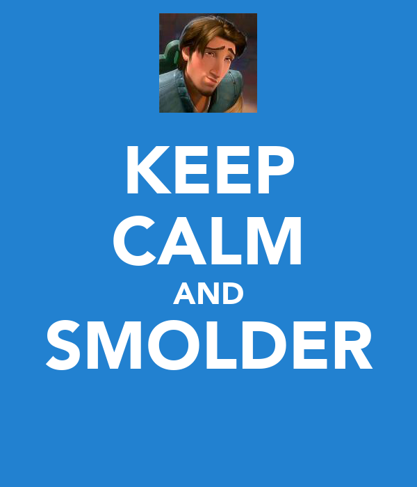 KEEP CALM AND SMOLDER