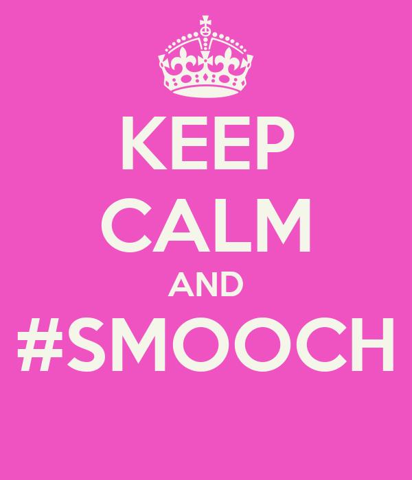 KEEP CALM AND #SMOOCH