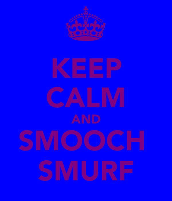 KEEP CALM AND SMOOCH  SMURF
