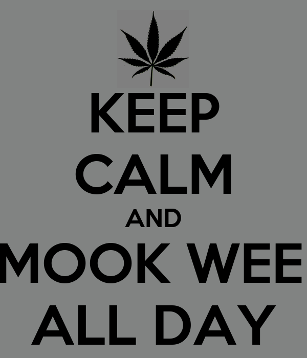 KEEP CALM AND SMOOK WEED ALL DAY