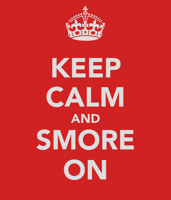 KEEP CALM AND SMORE ON