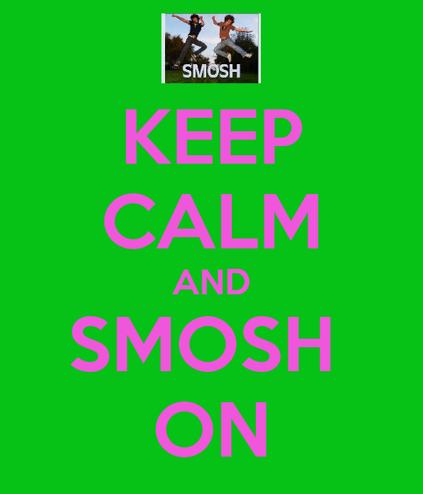 KEEP CALM AND SMOSH  ON