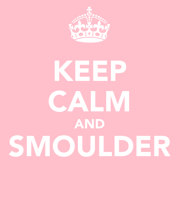 KEEP CALM AND SMOULDER