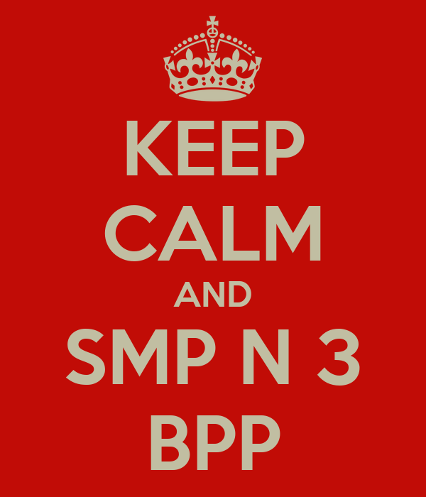 KEEP CALM AND SMP N 3 BPP