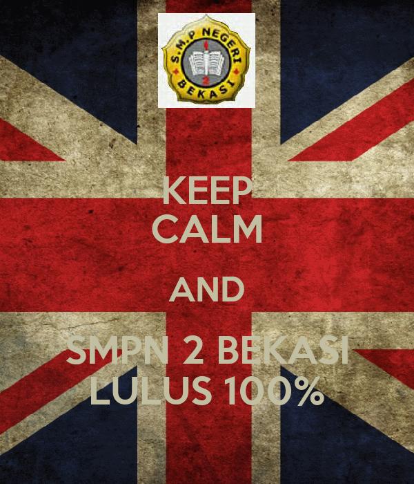 KEEP CALM AND SMPN 2 BEKASI LULUS 100%