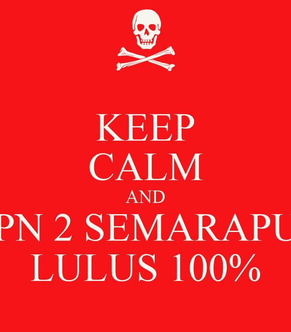 KEEP CALM AND SMPN 2 SEMARAPURA LULUS 100%
