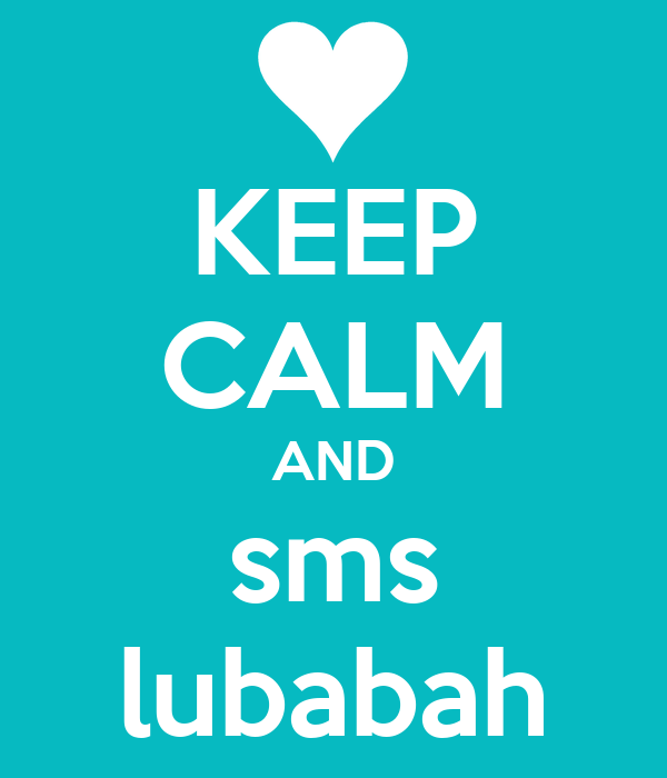 KEEP CALM AND sms lubabah