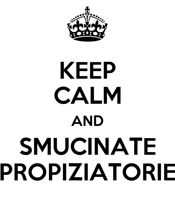 KEEP CALM AND SMUCINATE PROPIZIATORIE
