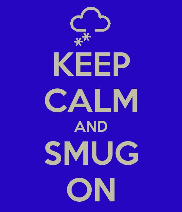 KEEP CALM AND SMUG ON