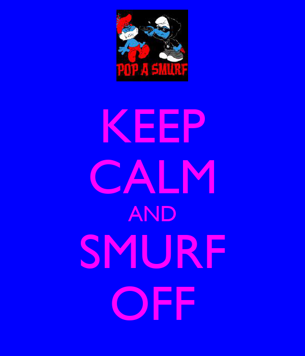 KEEP CALM AND SMURF OFF