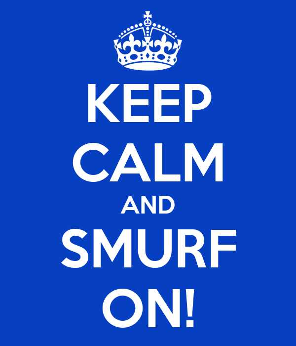 KEEP CALM AND SMURF ON!