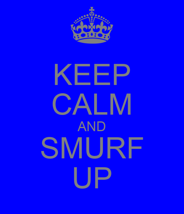 KEEP CALM AND SMURF UP