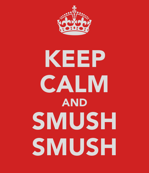 KEEP CALM AND SMUSH SMUSH