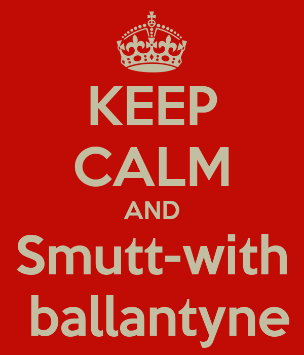 KEEP CALM AND Smutt-with  ballantyne