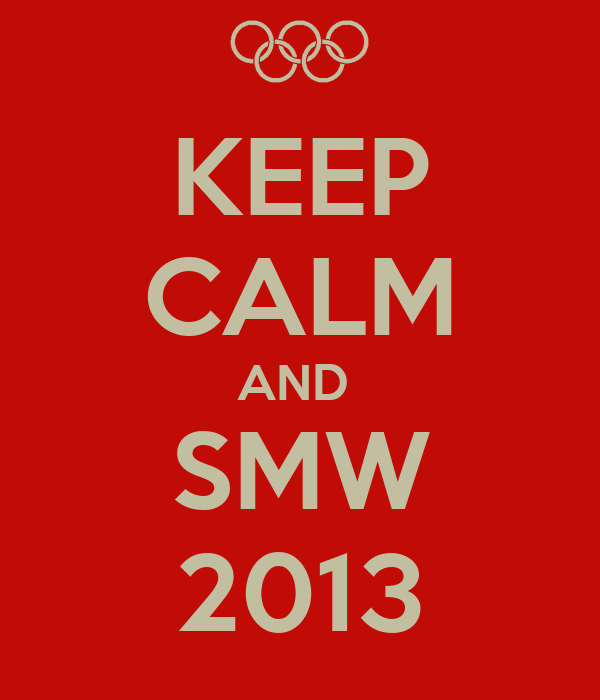 KEEP CALM AND  SMW 2013