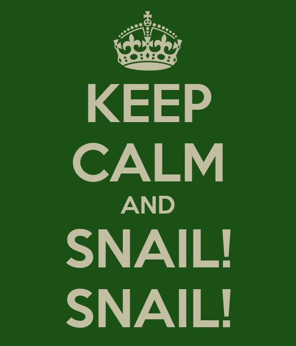 KEEP CALM AND SNAIL! SNAIL!