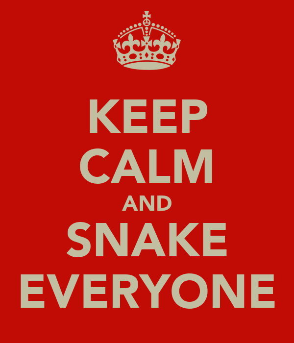 KEEP CALM AND SNAKE EVERYONE