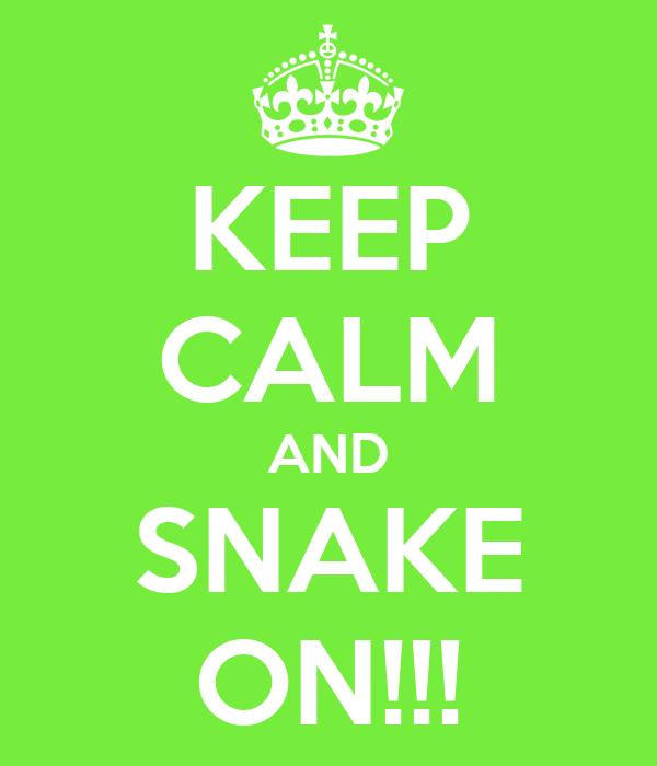 KEEP CALM AND SNAKE ON!!!
