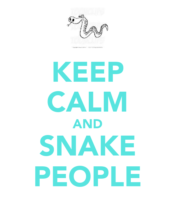 KEEP CALM AND SNAKE PEOPLE