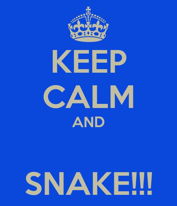 KEEP CALM AND  SNAKE!!!