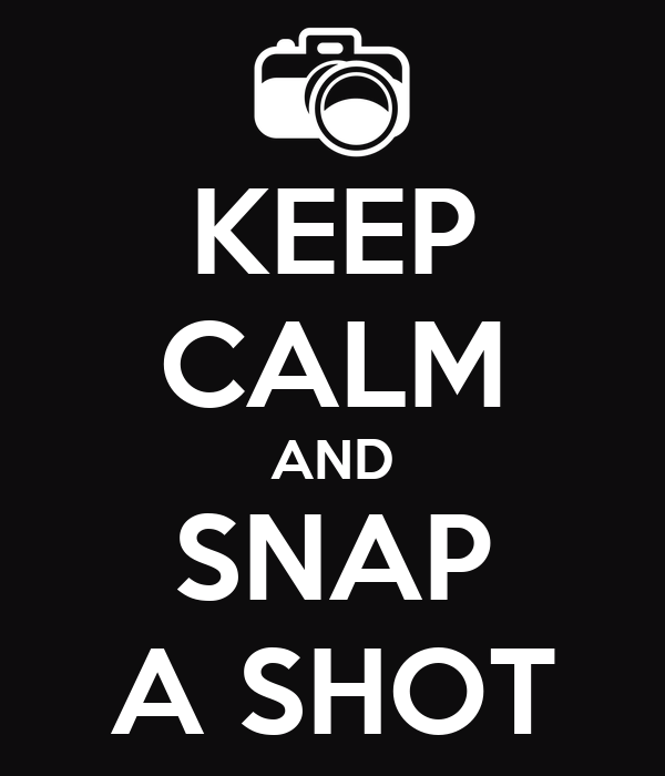 KEEP CALM AND SNAP A SHOT