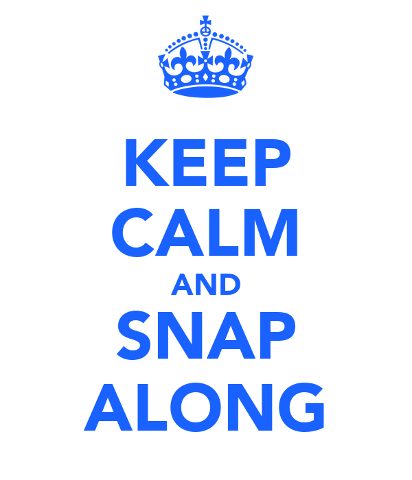 KEEP CALM AND SNAP ALONG